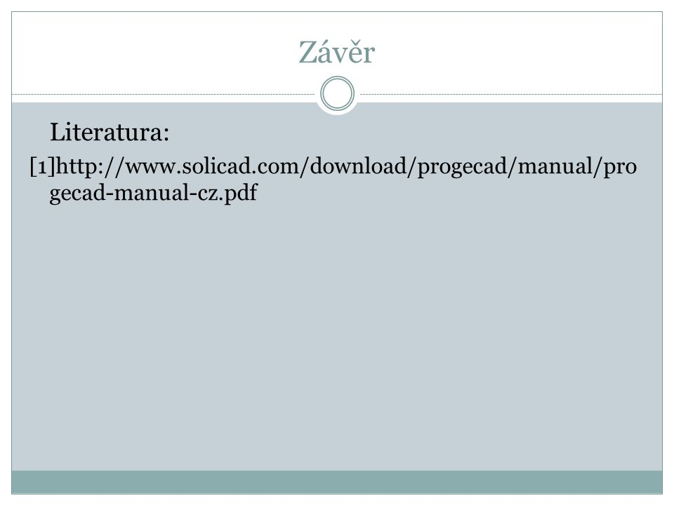 Závěr Literatura: [1]http://www.solicad.com/download/progecad/manual/progecad-manual-cz.pdf
